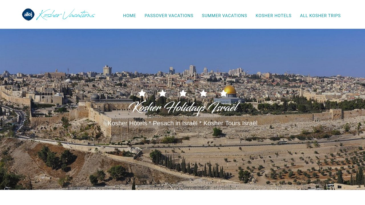 Kosher vacations Israël, holidays, Pesach in Israël provide